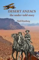 Desert Anzacs : the Under-Told Story of the Sinai Palestine Campaign, 1916-1918.