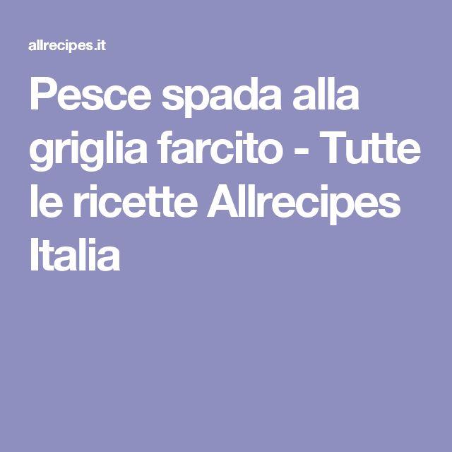 Pesce spada alla griglia farcito  - Tutte le ricette Allrecipes Italia