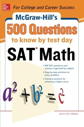500 SAT Math Questions to Know by Test Day (Mcgraw Hill's 500 Questions to Know By Test Day)
