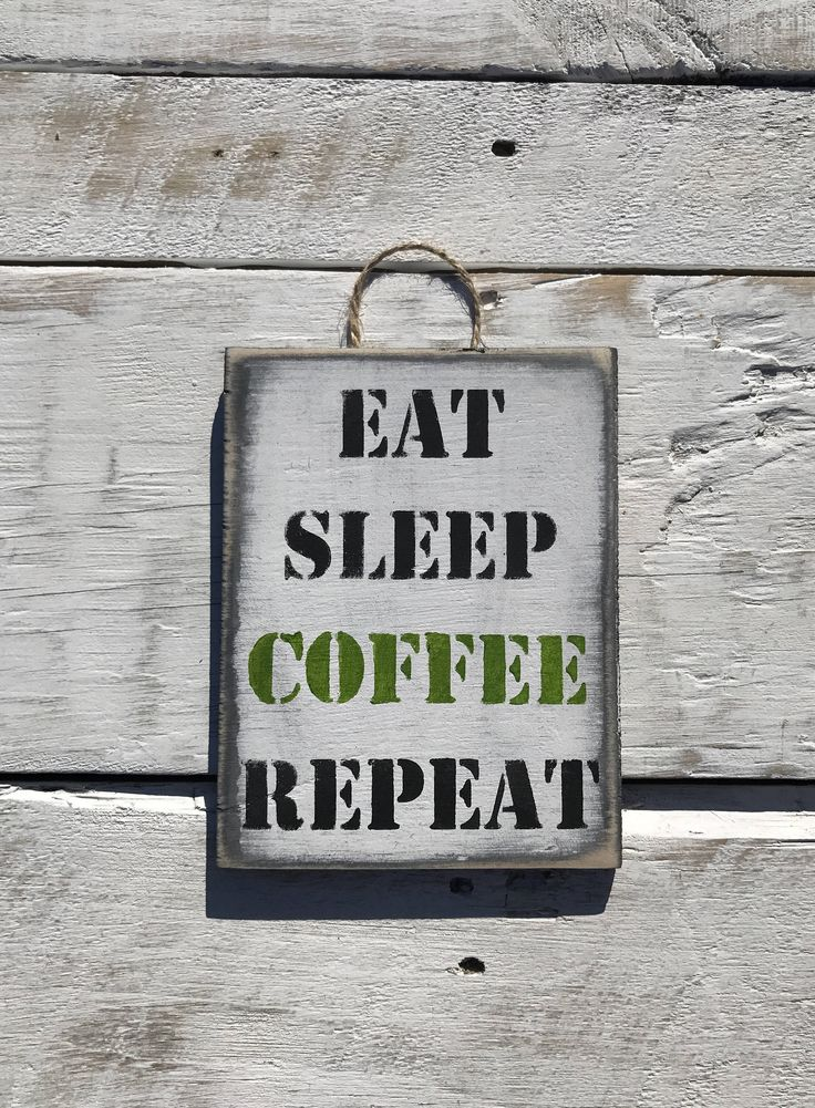 A personal favourite from my Etsy shop https://www.etsy.com/au/listing/534627507/eat-sleep-coffee-repeat-coffee-sign