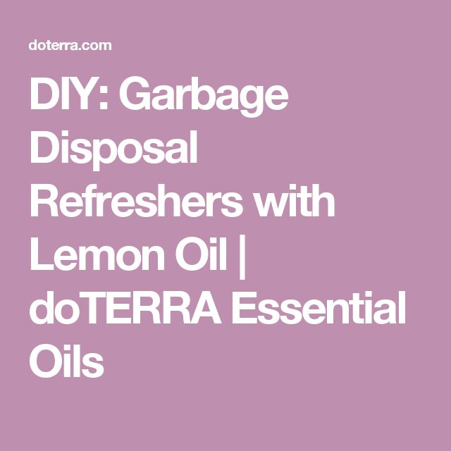 DIY: Garbage Disposal Refreshers with Lemon Oil | doTERRA Essential Oils