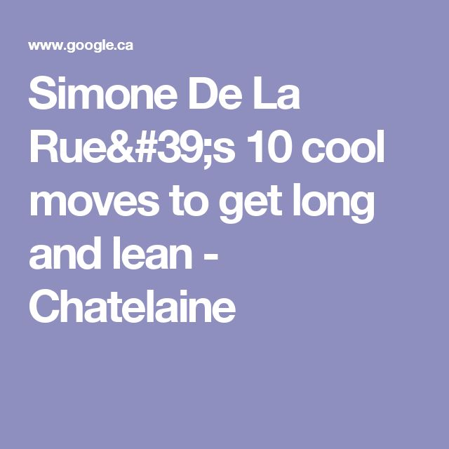 Simone De La Rue's 10 cool moves to get long and lean - Chatelaine