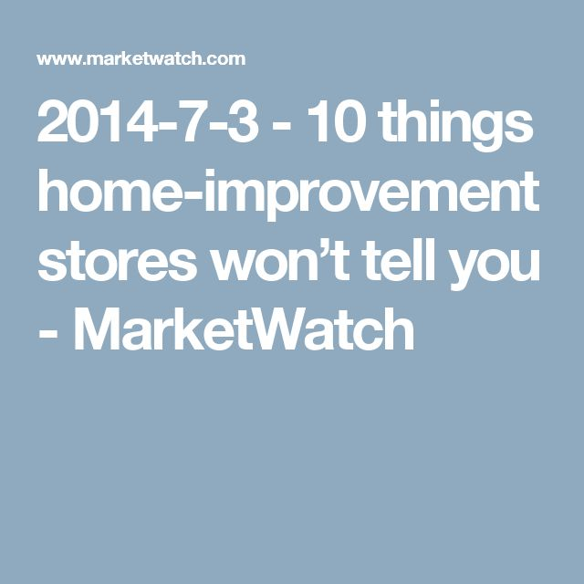 2014-7-3 - 10 things home-improvement stores won't tell you - MarketWatch