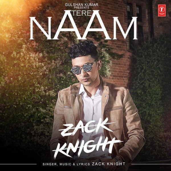 Tere Naam (Zack Knight) Single.