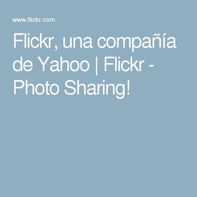 Flickr, una compañía de Yahoo | Flickr - Photo Sharing!