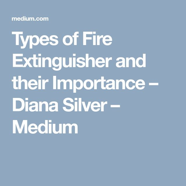 Types of Fire Extinguisher and their Importance – Diana Silver – Medium