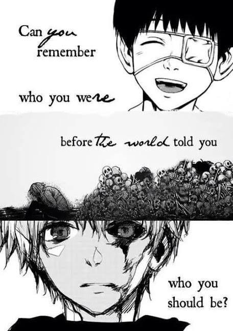 """Can you remember who you were before the world told you who you should be?""     Kaneki Ken     Tokyo Ghoul Edit + Fan Art"