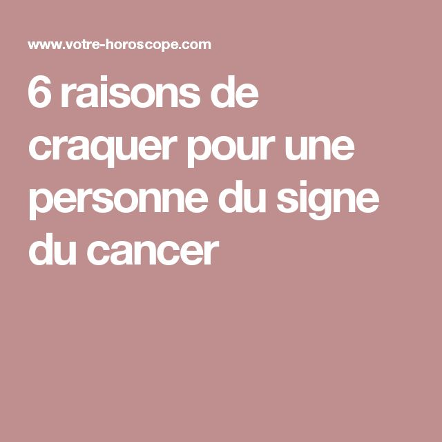 6 raisons de craquer pour une personne du signe du cancer
