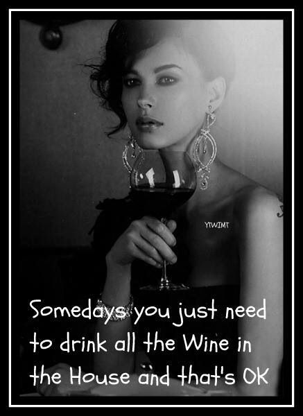 sometimes you just need to drink all the wine in the house and that's ok.....