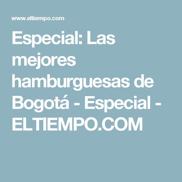Especial: Las mejores hamburguesas de Bogotá - Especial - ELTIEMPO.COM