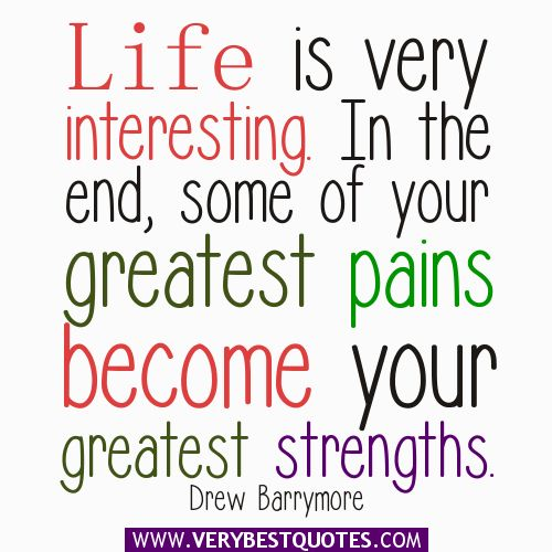 What pains of today will you turn into strengths tomorrow?