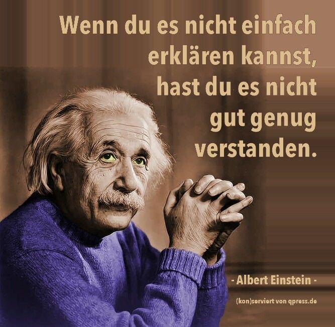Albert Einstein: wenn du es nicht einfach erklären kannst, hast du es nicht gut genug verstanden. Repinned by www.gorara.com