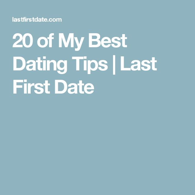 20 of My Best Dating Tips | Last First Date