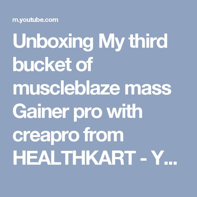 Unboxing My third bucket of muscleblaze mass Gainer pro with creapro from HEALTHKART - YouTube