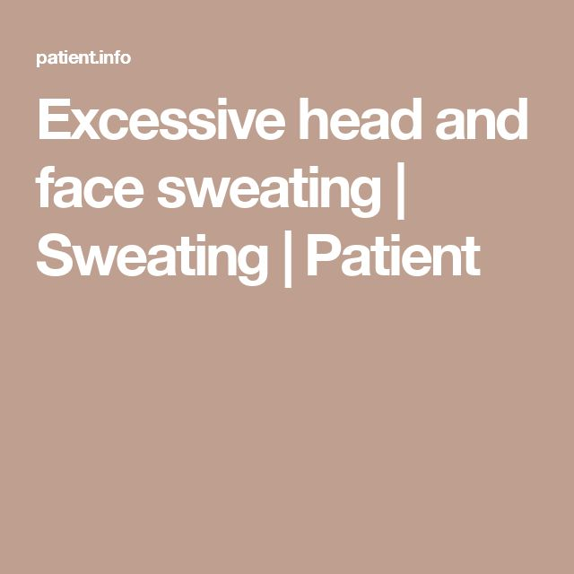 Excessive head and face sweating | Sweating | Patient