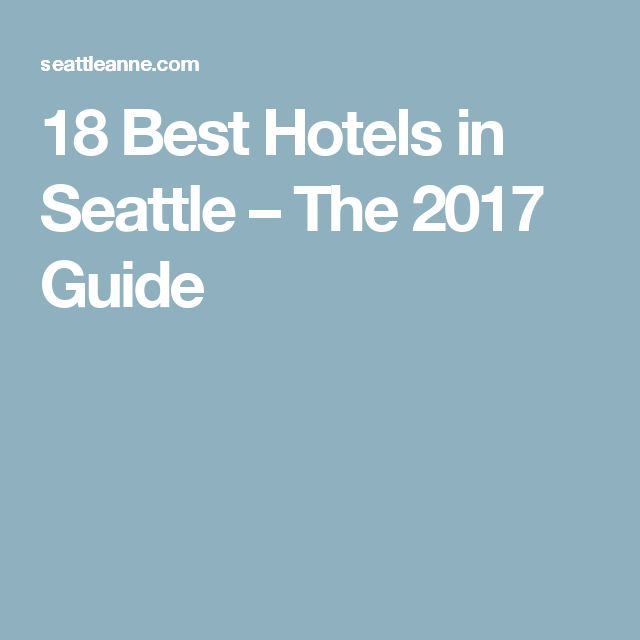 18 Best Hotels in Seattle – The 2017 Guide