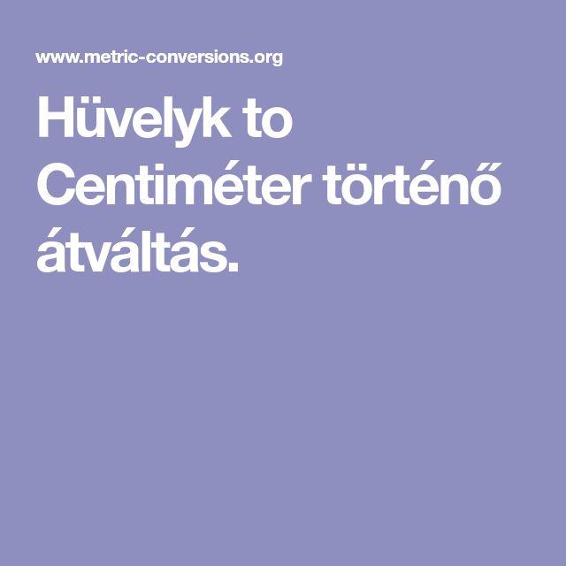Hüvelyk to Centiméter történő átváltás.