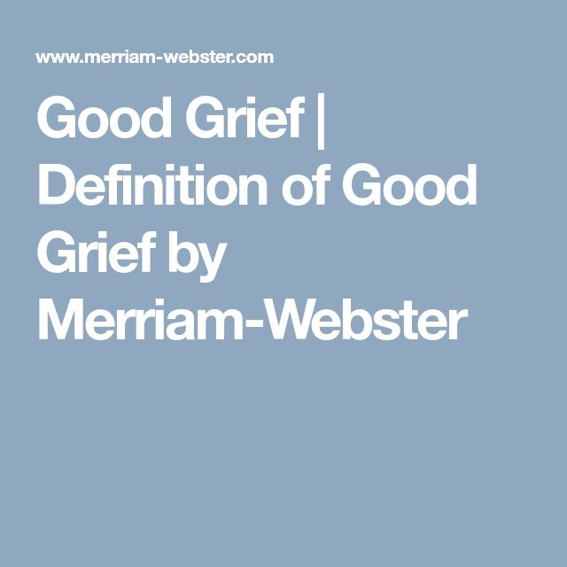 Good Grief | Definition of Good Grief by Merriam-Webster