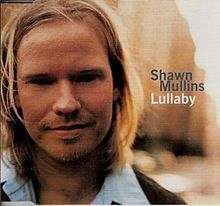Lullaby - Shawn Mullins - this song holds a very special place in my heart. My dad gave me this CD when I was going through a tough time in 9th grade.