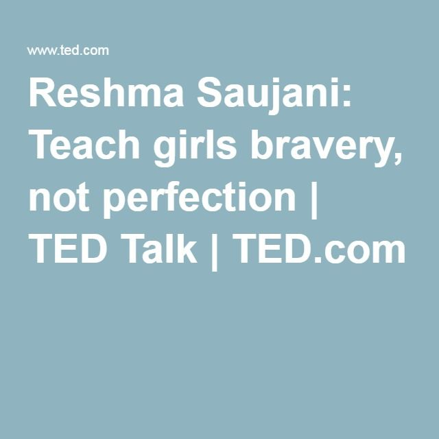 talks reshma saujani teach girls bravery perfection transcript