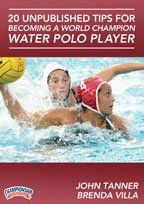 John Tanner: 20 Unpublished Tips for Becoming a World Champion Water Polo Player (DVD) by Championship Productions. $39.99. with John Tanner, Stanford Head Women's Water Polo Coach, 2012 Head Olympic Coach for Team USA Women's Water Polo,  and Brenda Villa, 3x Olympian and NCAA All American, Water Polo Player of the Decade  and Brenda Villia, Olympian and Player of the Decade  Prepare yourself mentally and physically to perform your best and take your game to the next...