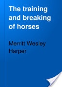 """""""The Training and Breaking of Horses"""" - Merritt Wesley Harper, 1918, 387 pp."""