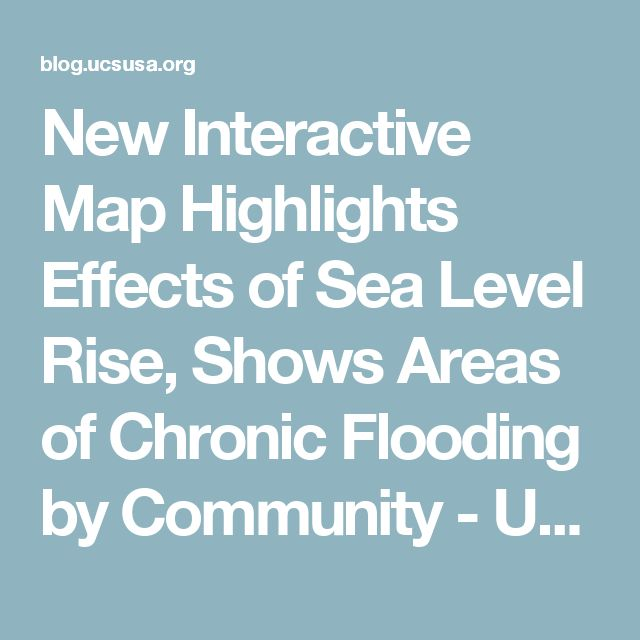 New Interactive Map Highlights Effects of Sea Level Rise, Shows Areas of Chronic Flooding by Community - Union of Concerned Scientists