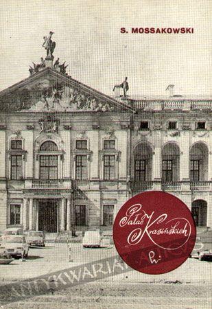 Pałac Krasińskich,  Stanisław Mossakowski  Monografia Pałacu Krasińskich zwanego także Pałacem Rzeczypospolitej Wyd. PWN, Warszawa 1972