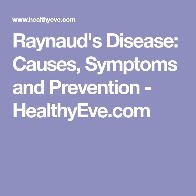 Raynaud's Disease: Causes, Symptoms and Prevention - HealthyEve.com