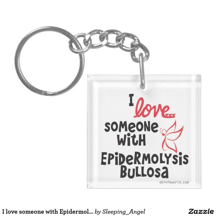 I love someone with Epidermolysis Bullosa keychain