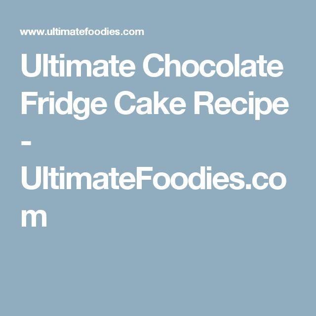 Ultimate Chocolate Fridge Cake Recipe - UltimateFoodies.com