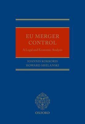 EU Merger Control: A Legal and Economic Analysis / Ioannis Kokkoris,Howard Shelanski