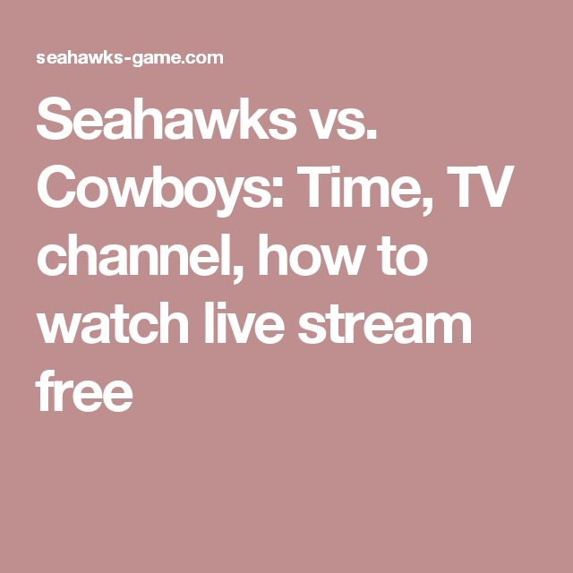 Seahawks vs. Cowboys: Time, TV channel, how to watch live stream free