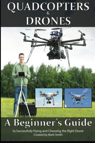 Quadcopters and Drones: A Beginner's Guide to Successfull... https://www.amazon.com/dp/1514708426/ref=cm_sw_r_pi_dp_x_xl5tyb4BZVRB3