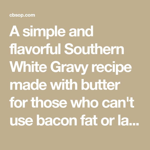 A simple and flavorful Southern White Gravy recipe made with butter for those who can't use bacon fat or lard. Absolutely wonderful. Granny would approve.