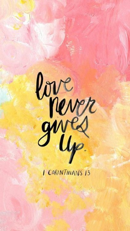 Love never gives up. 1 Corinthians 13 #love #love quotes #never give up