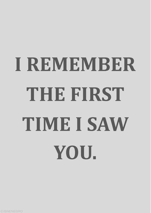 I remember the first time I saw you...<3 (First day of school 1966 before 1st period... I think my heart stopped.)