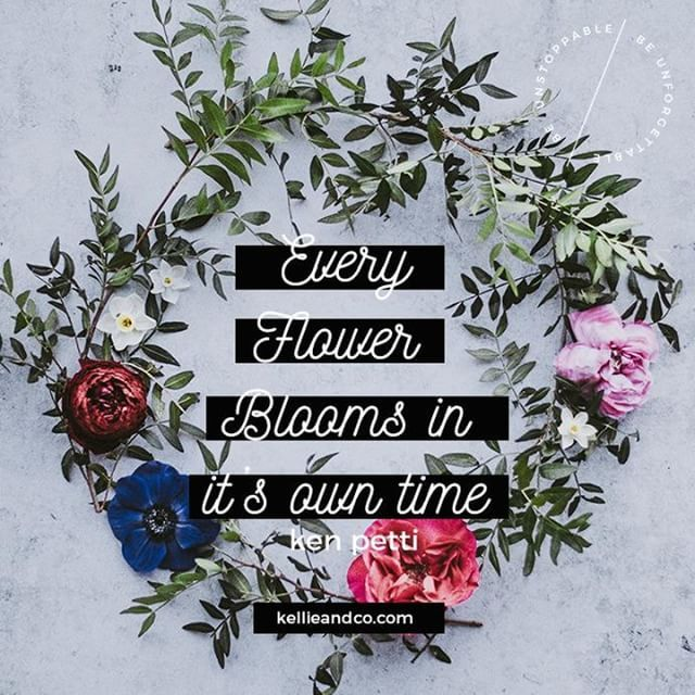 I love this quote every flower blooms in its own time To