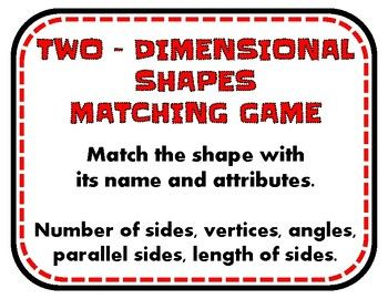 Reinforce your student's knowledge of Two Dimensional shapes, names and descriptions by playing this matching game on their own, in pairs or as a group. The descriptions include attributes of number of sides and vertices, equal length of sides, parallel sides, and right, acute and obtuse angles.