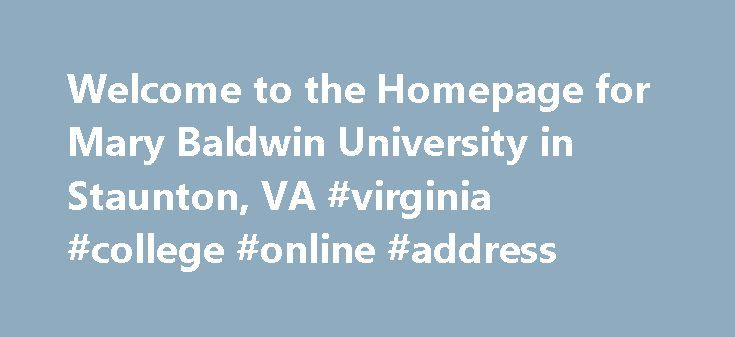 Welcome to the Homepage for Mary Baldwin University in Staunton, VA #virginia #college #online #address http://tennessee.remmont.com/welcome-to-the-homepage-for-mary-baldwin-university-in-staunton-va-virginia-college-online-address/  # We see you. We see you. University College Extreme Adventurer, Education Leader to Deliver Historic 175th Commencement Address Tori Murden McClure did not want to be known as the first woman who almost rowed across the Atlantic Ocean. That's why — after an…