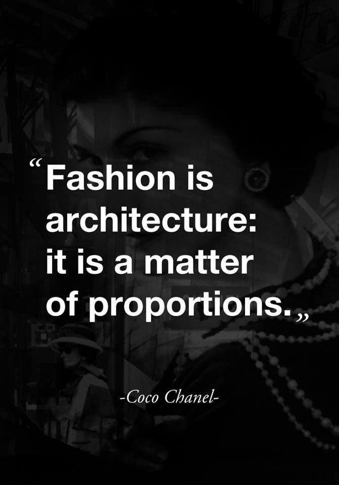 Fashion is architecture. -Coco Chanel