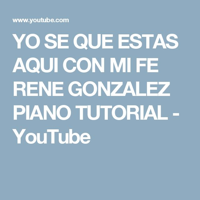 YO SE QUE ESTAS AQUI CON MI FE RENE GONZALEZ PIANO TUTORIAL - YouTube