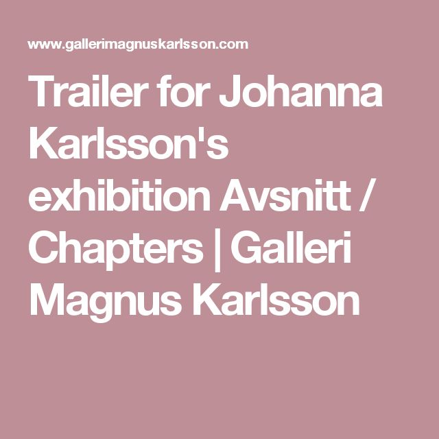 Trailer for Johanna Karlsson's exhibition Avsnitt / Chapters | Galleri Magnus Karlsson