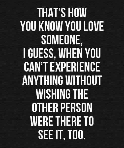 Just because I'm happy doesn't mean that I don't wish you were there. Every time I visit a place we have been, or somewhere new, it's bittersweet because the person who I want there, isn't.
