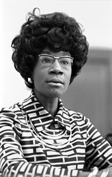 Shirley Chisholm:  First African American woman elected to Congress, first major-party black candidate for President, first female Democratic candidate for President