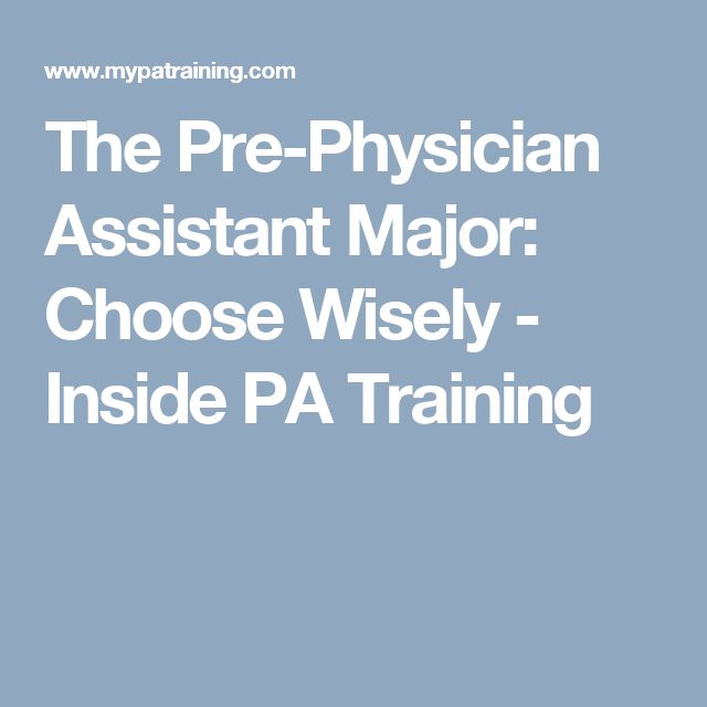 The Pre-Physician Assistant Major: Choose Wisely - Inside PA Training