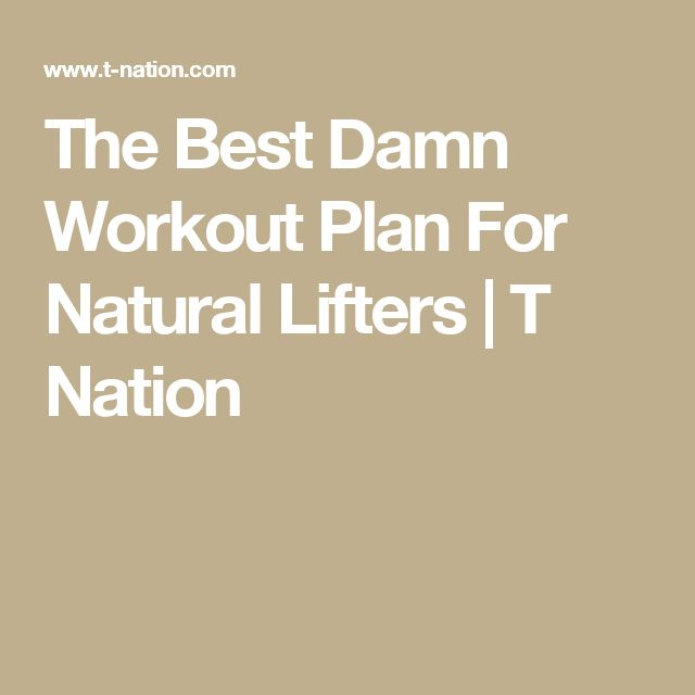 The Best Damn Workout Plan For Natural Lifters   T Nation