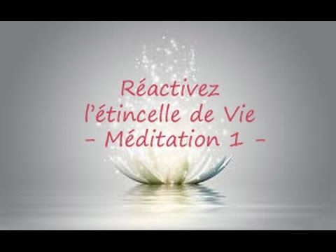 Réactiver l'étincelle de Vie par les affirmations positives VERSION MODIFIEE- méditation 1 - YouTube