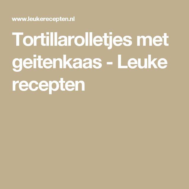 Tortillarolletjes met geitenkaas - Leuke recepten