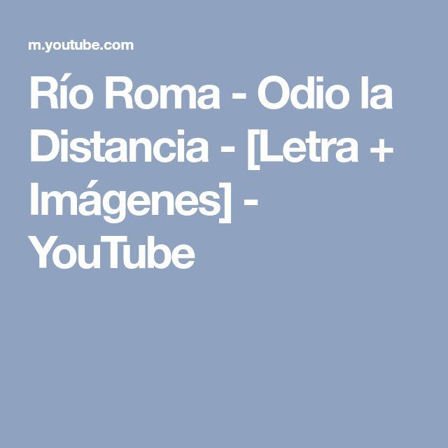 Río Roma - Odio la Distancia - [Letra + Imágenes] - YouTube